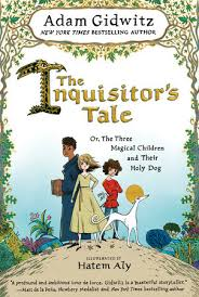 The Inquisitor's Tale: Or the Three Magical Children and Their Holy Dog By Adam Gidwitz