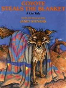 Coyote Steals the Blanket: An Ute Tale by Janet Stevens