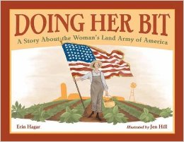 Doing Her Bit: A Story About the Woman's Land Army of America by Erin Hagar