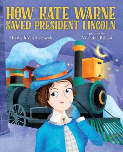 How Kate Warne Saved President Lincoln: A Story About the Nation's First Woman Detective by Elizabeth Van Steenwyk