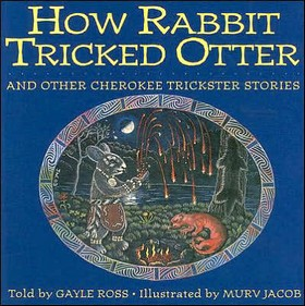 How Rabbit Tricked Otter and the Other Cherokee Trickster Stories by Gayle Ross