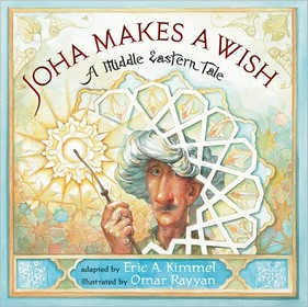 Joha Makes a Wish: A Middle Eastern Tale by Eric A. Kimmel