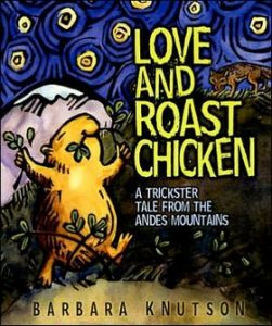 Love and the Roast Chicken: A Trickster Tale From the Andes Mountain by Barbara Knutson