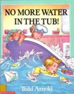 No More Water in the Tub by Tedd Arnold