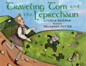 Traveling Tom and the Leprechaun by Teresa Bateman