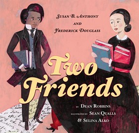 Two Friends: Susan B. Anthony, Frederick Douglass, and the Fight For Rights by Dean Robbins