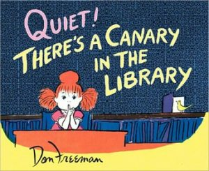 Quiet! There's a Canary in the Library by Don Freeman