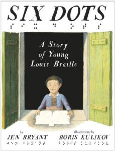 Six Dots: A Story of Young Louis Braille by Jennifer Bryant