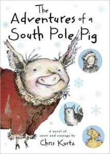 The Adventures of a South Pole Pig by Christopher Kurtz